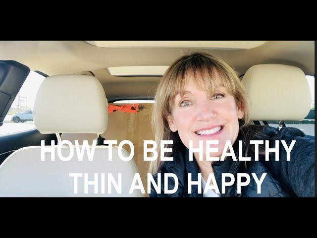 HOW TO BE HEALTHY THIN AND HAPPY